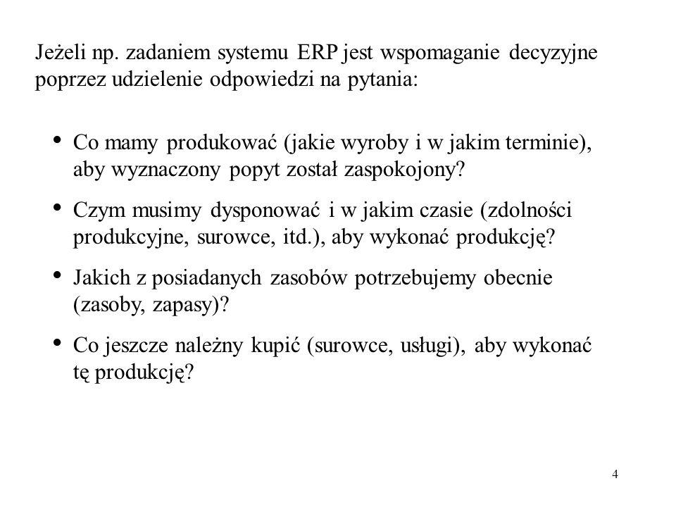 Jeżeli np. zadaniem systemu ERP jest wspomaganie decyzyjne poprzez udzielenie odpowiedzi na pytania: