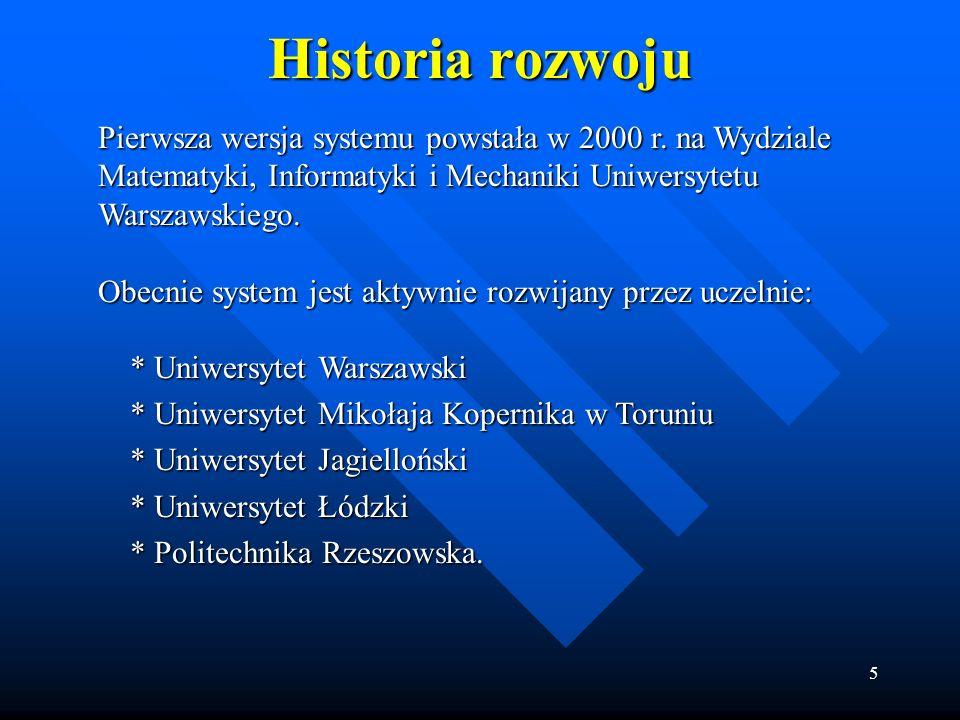 Historia rozwoju Pierwsza wersja systemu powstała w 2000 r. na Wydziale Matematyki, Informatyki i Mechaniki Uniwersytetu Warszawskiego.