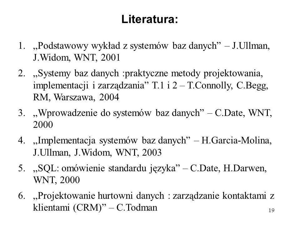 """Literatura: """"Podstawowy wykład z systemów baz danych – J.Ullman, J.Widom, WNT, 2001."""