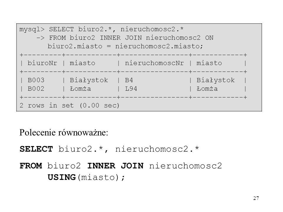 Polecenie równoważne: SELECT biuro2.*, nieruchomosc2.*