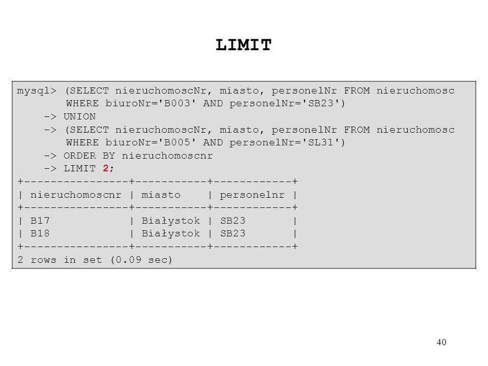 LIMIT mysql> (SELECT nieruchomoscNr, miasto, personelNr FROM nieruchomosc WHERE biuroNr= B003 AND personelNr= SB23 )