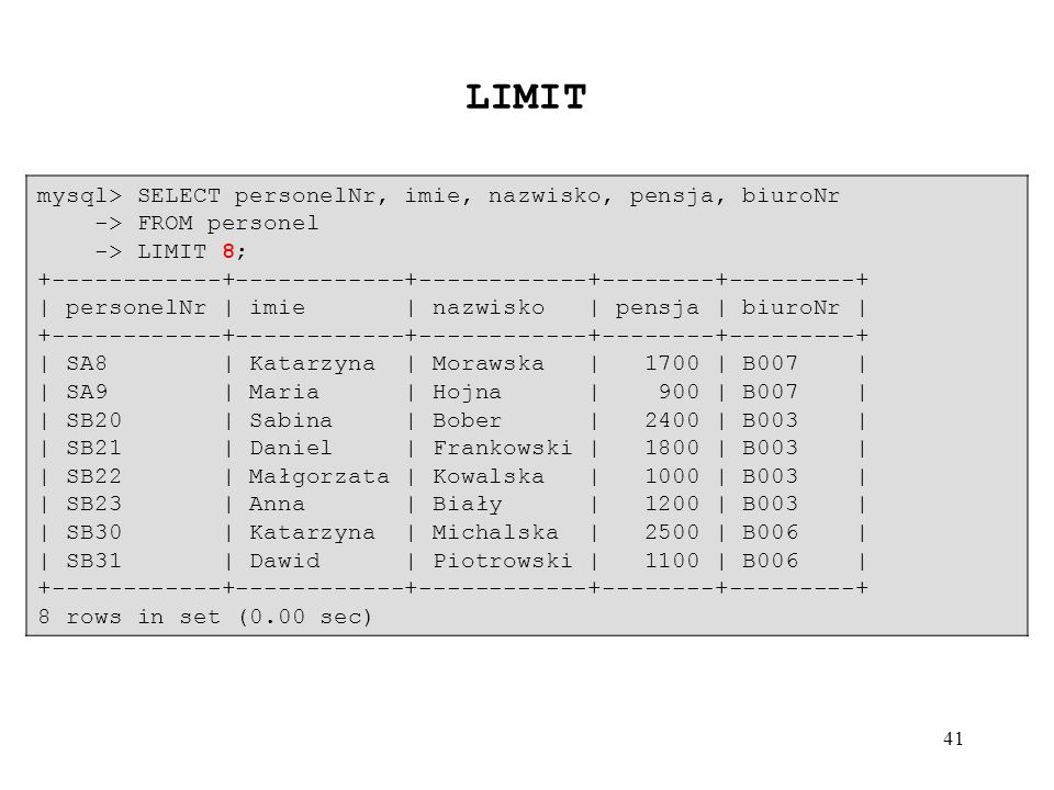 LIMIT mysql> SELECT personelNr, imie, nazwisko, pensja, biuroNr