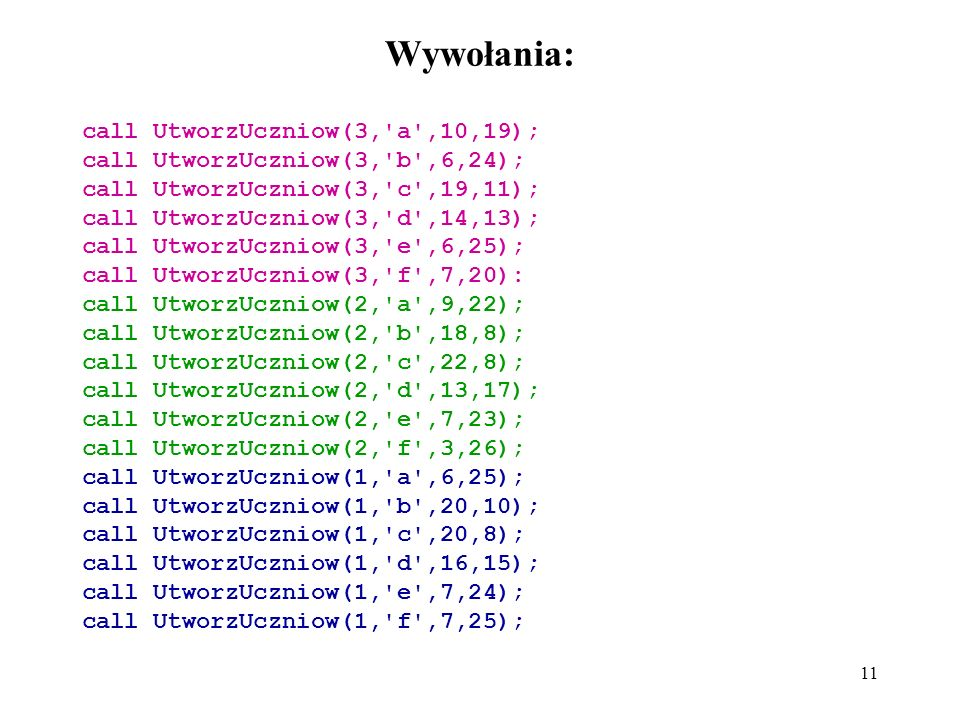 Wywołania: call UtworzUczniow(3, a ,10,19);