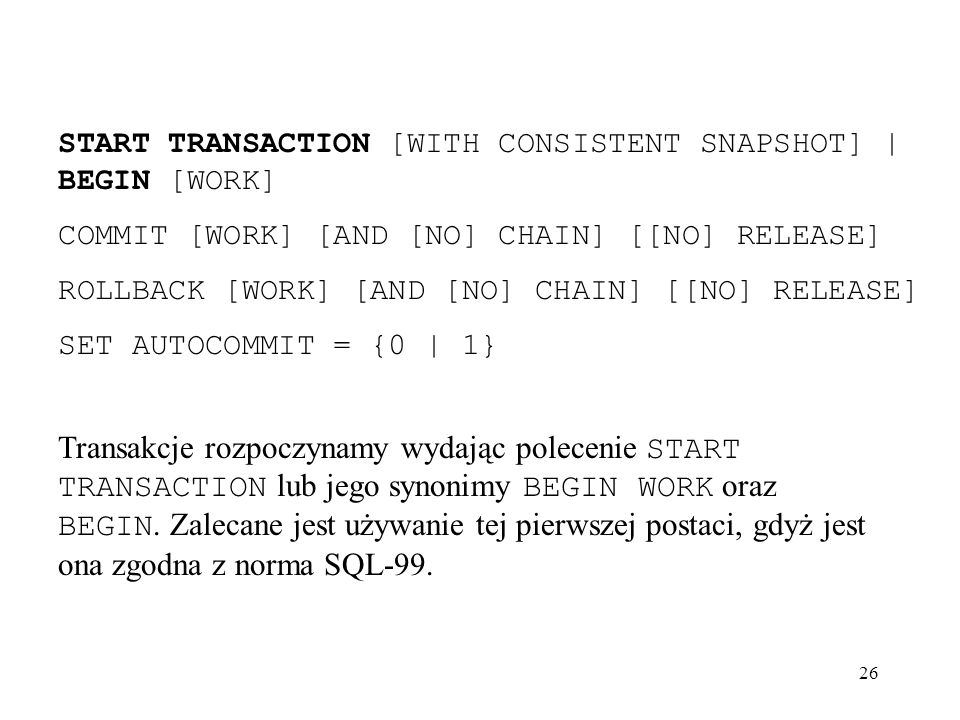 START TRANSACTION [WITH CONSISTENT SNAPSHOT] | BEGIN [WORK]