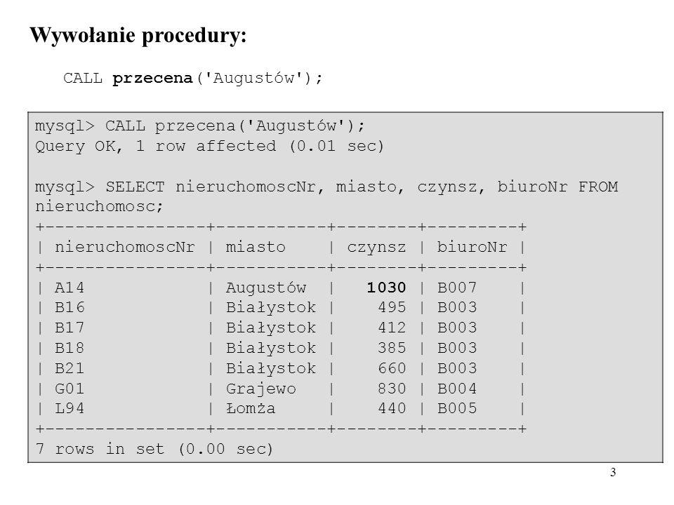 Wywołanie procedury: mysql> CALL przecena( Augustów );