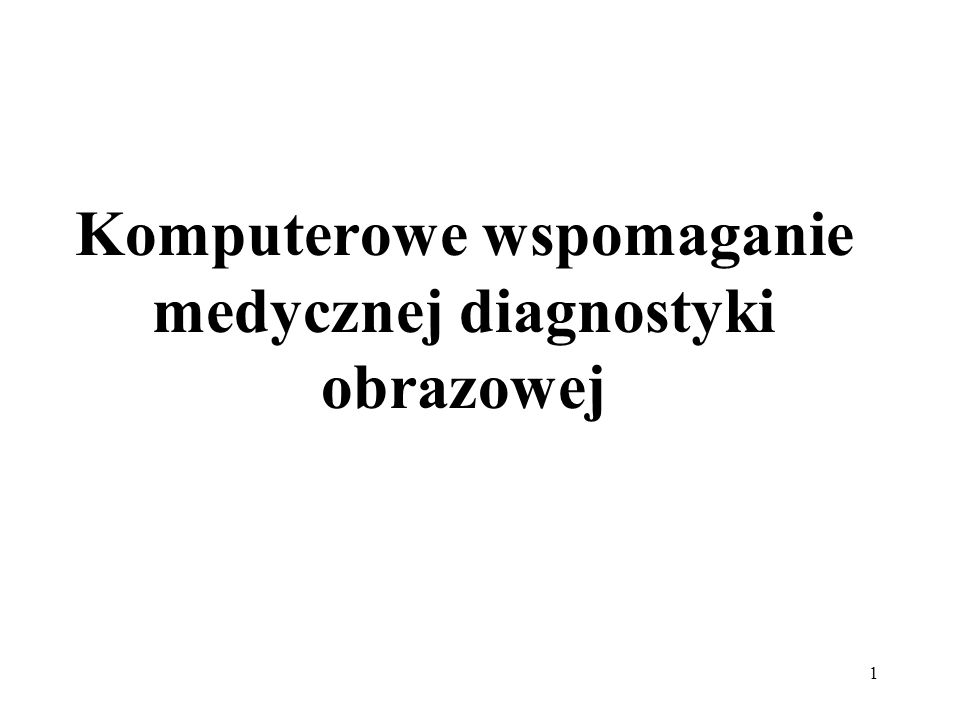 Komputerowe wspomaganie medycznej diagnostyki obrazowej