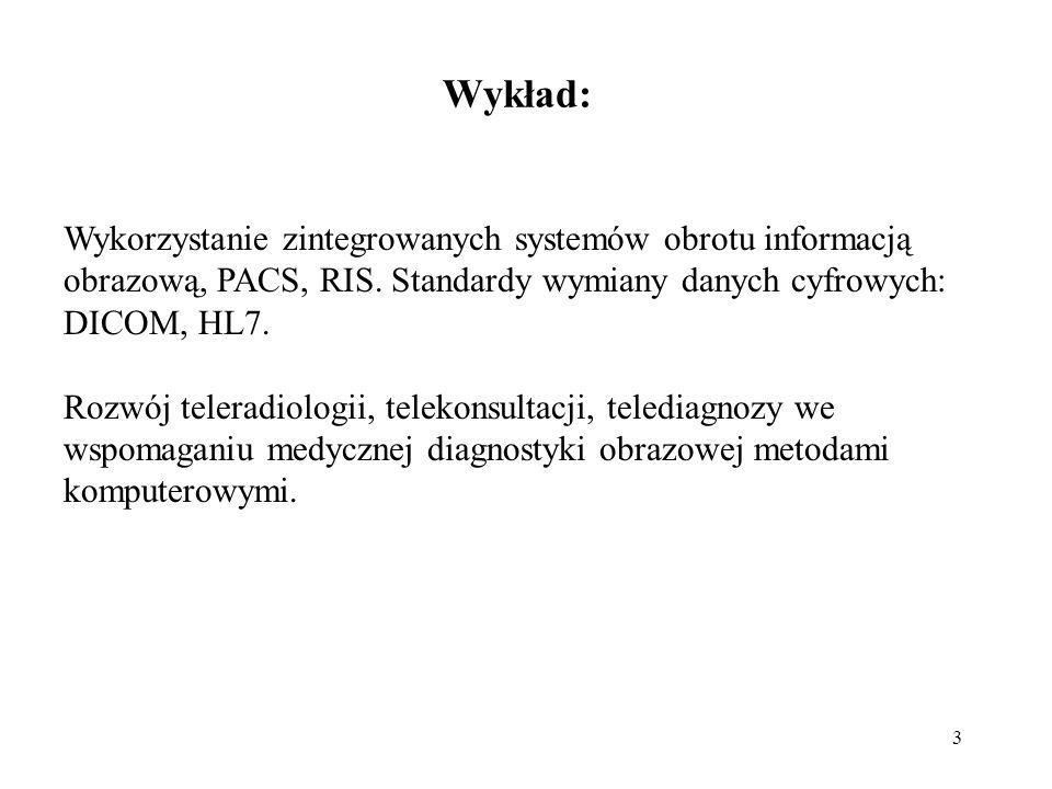 Wykład: Wykorzystanie zintegrowanych systemów obrotu informacją obrazową, PACS, RIS. Standardy wymiany danych cyfrowych: DICOM, HL7.