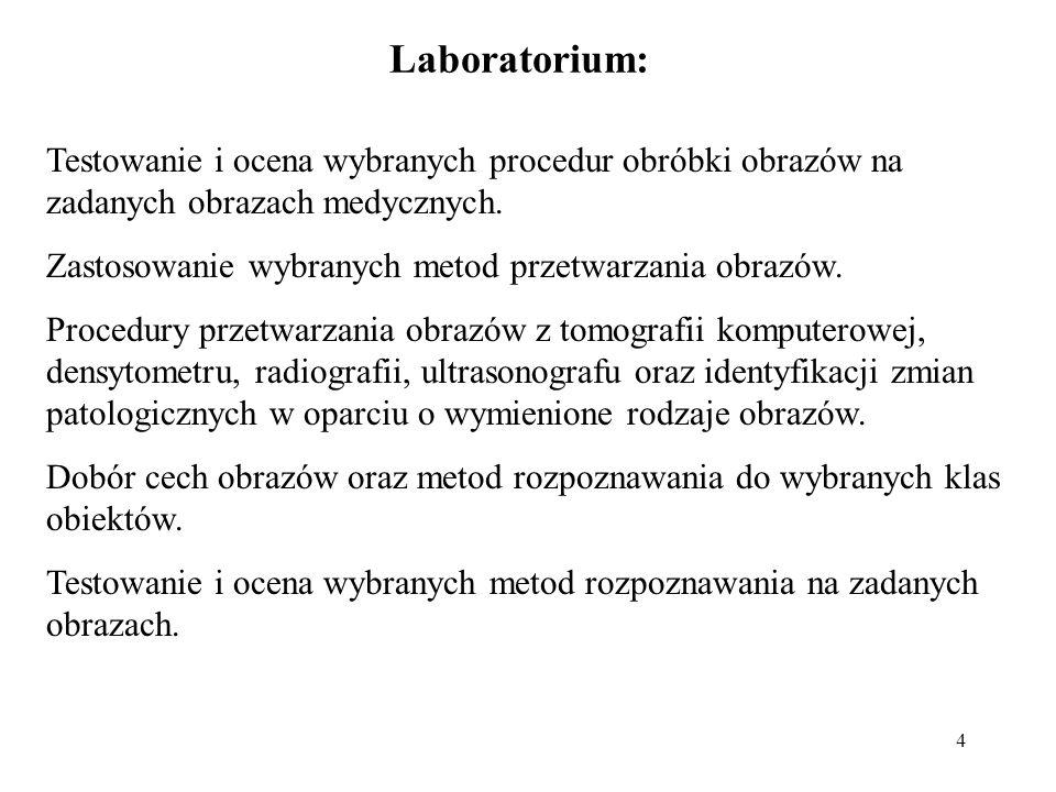 Laboratorium: Testowanie i ocena wybranych procedur obróbki obrazów na zadanych obrazach medycznych.