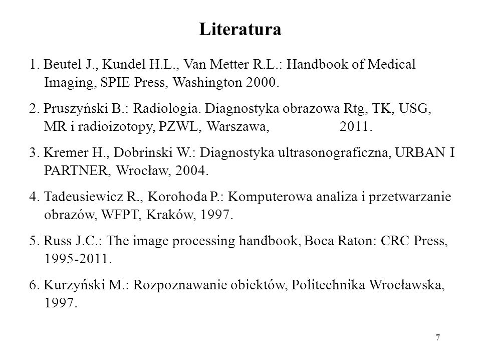 Literatura 1. Beutel J., Kundel H.L., Van Metter R.L.: Handbook of Medical Imaging, SPIE Press, Washington 2000.