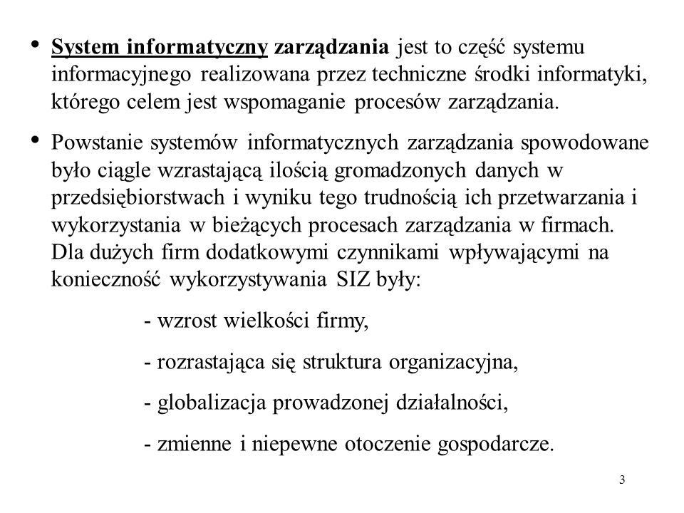 System informatyczny zarządzania jest to część systemu informacyjnego realizowana przez techniczne środki informatyki, którego celem jest wspomaganie procesów zarządzania.