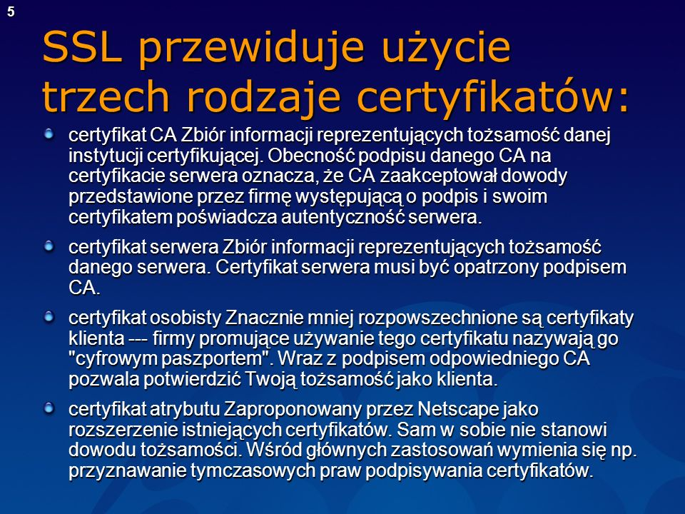 SSL przewiduje użycie trzech rodzaje certyfikatów: