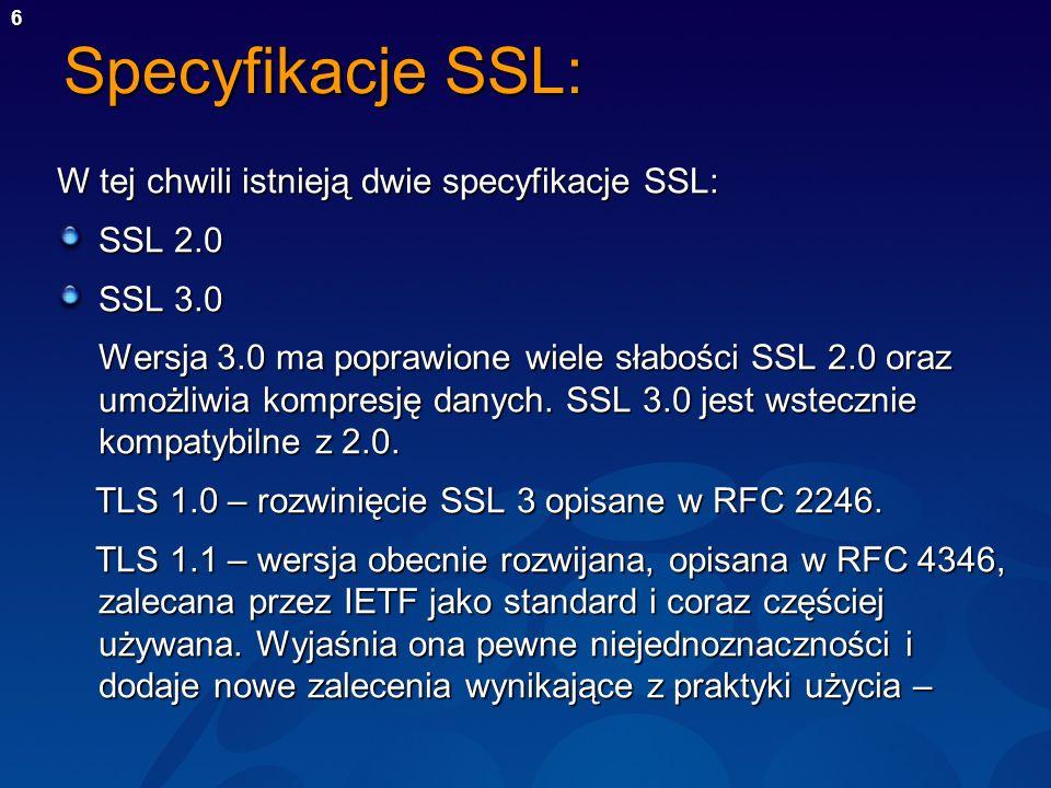 Specyfikacje SSL: W tej chwili istnieją dwie specyfikacje SSL: SSL 2.0