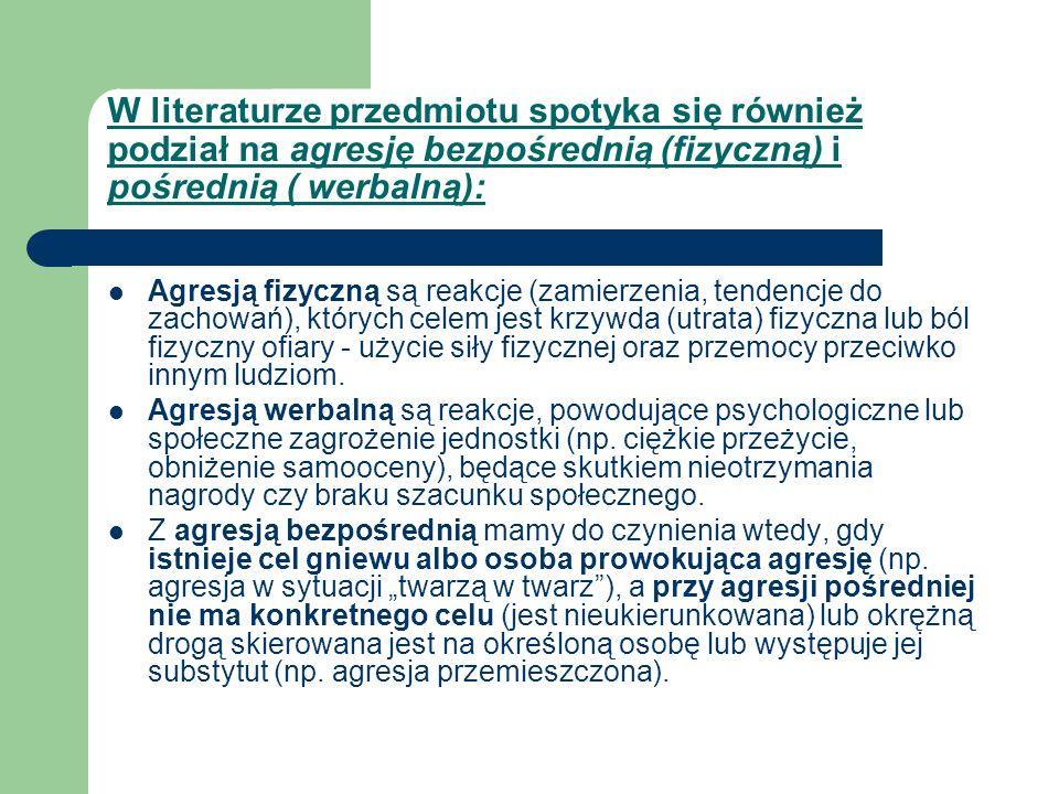W literaturze przedmiotu spotyka się również podział na agresję bezpośrednią (fizyczną) i pośrednią ( werbalną):