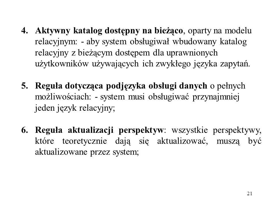 Aktywny katalog dostępny na bieżąco, oparty na modelu relacyjnym: - aby system obsługiwał wbudowany katalog relacyjny z bieżącym dostępem dla uprawnionych użytkowników używających ich zwykłego języka zapytań.