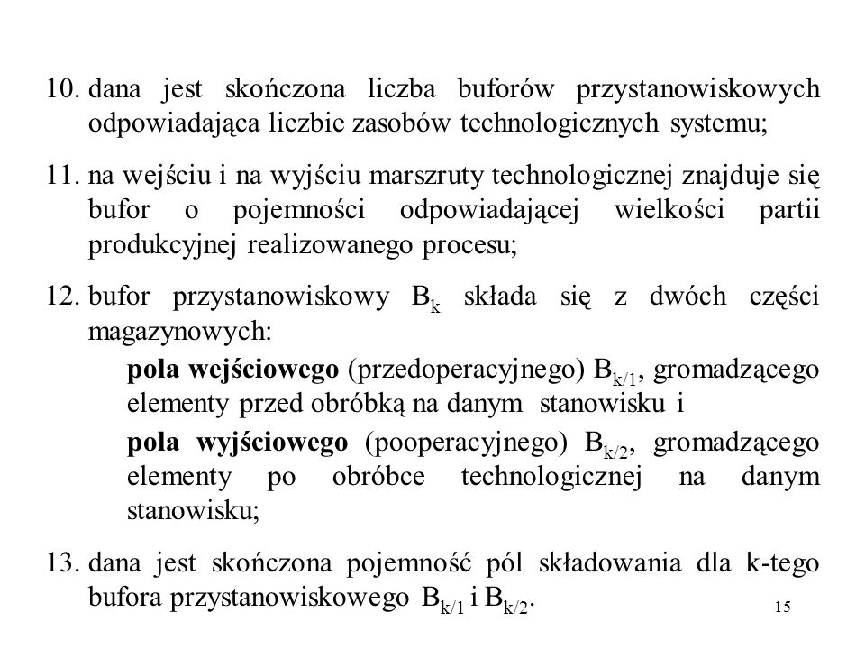 dana jest skończona liczba buforów przystanowiskowych odpowiadająca liczbie zasobów technologicznych systemu;
