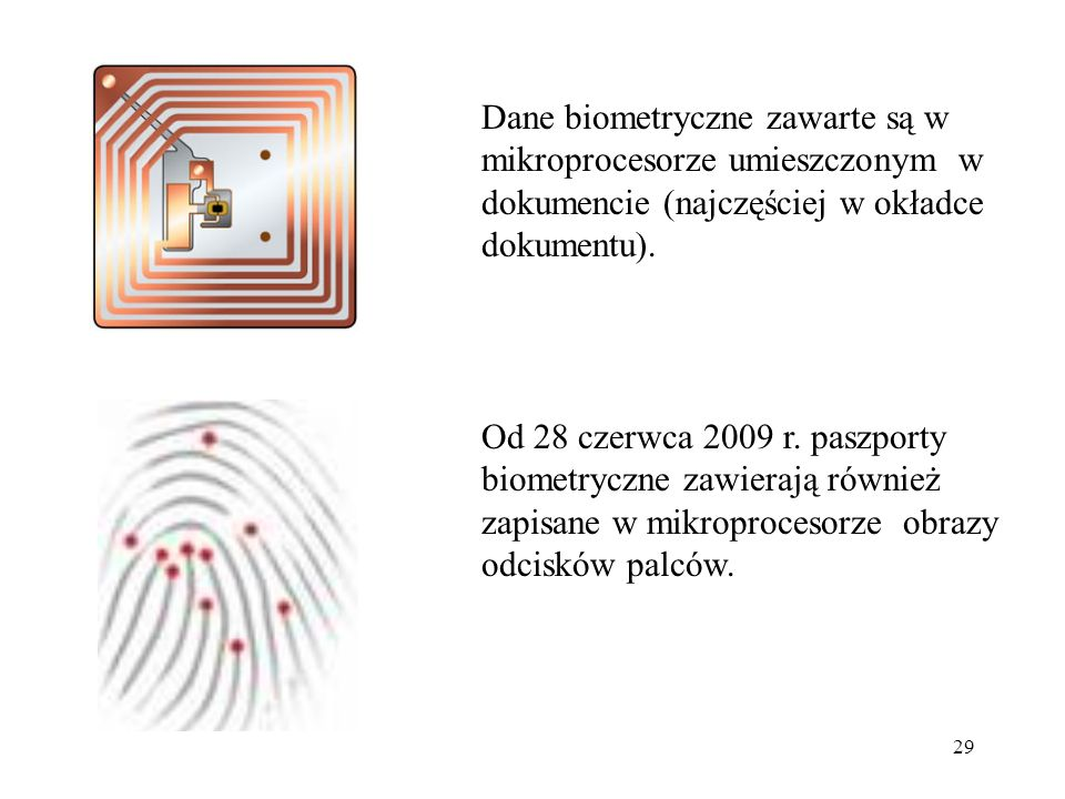 Dane biometryczne zawarte są w mikroprocesorze umieszczonym w dokumencie (najczęściej w okładce dokumentu).