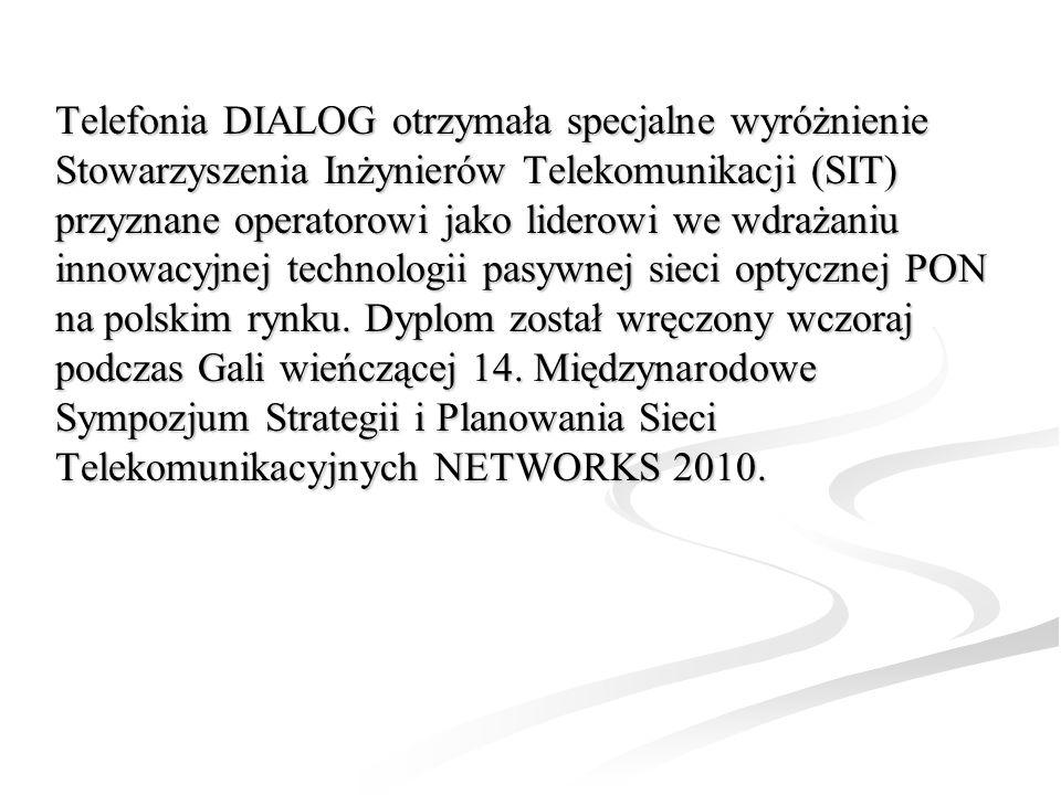 Telefonia DIALOG otrzymała specjalne wyróżnienie Stowarzyszenia Inżynierów Telekomunikacji (SIT) przyznane operatorowi jako liderowi we wdrażaniu innowacyjnej technologii pasywnej sieci optycznej PON na polskim rynku.