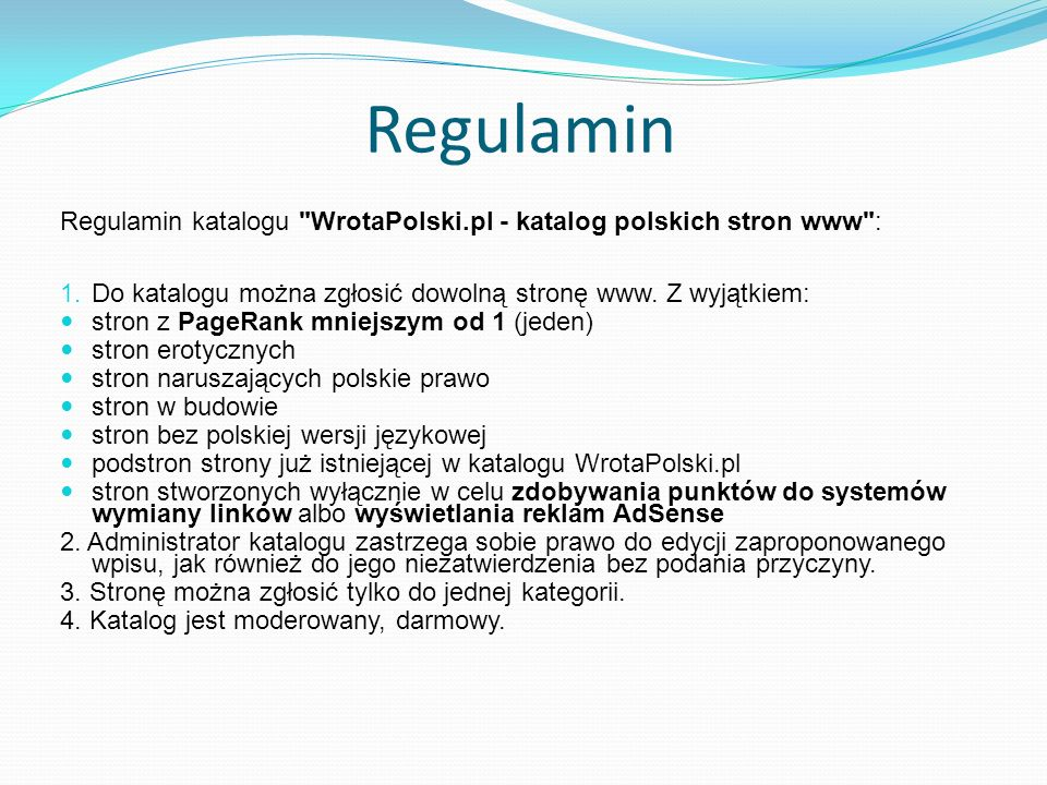 Regulamin Regulamin katalogu WrotaPolski.pl - katalog polskich stron www : Do katalogu można zgłosić dowolną stronę www. Z wyjątkiem: