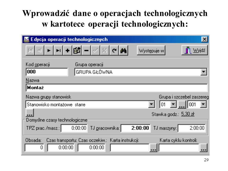 Wprowadzić dane o operacjach technologicznych w kartotece operacji technologicznych: