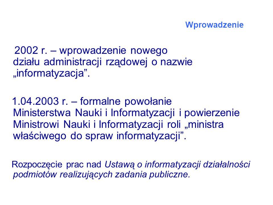 """Wprowadzenie 2002 r. – wprowadzenie nowego działu administracji rządowej o nazwie """"informatyzacja ."""