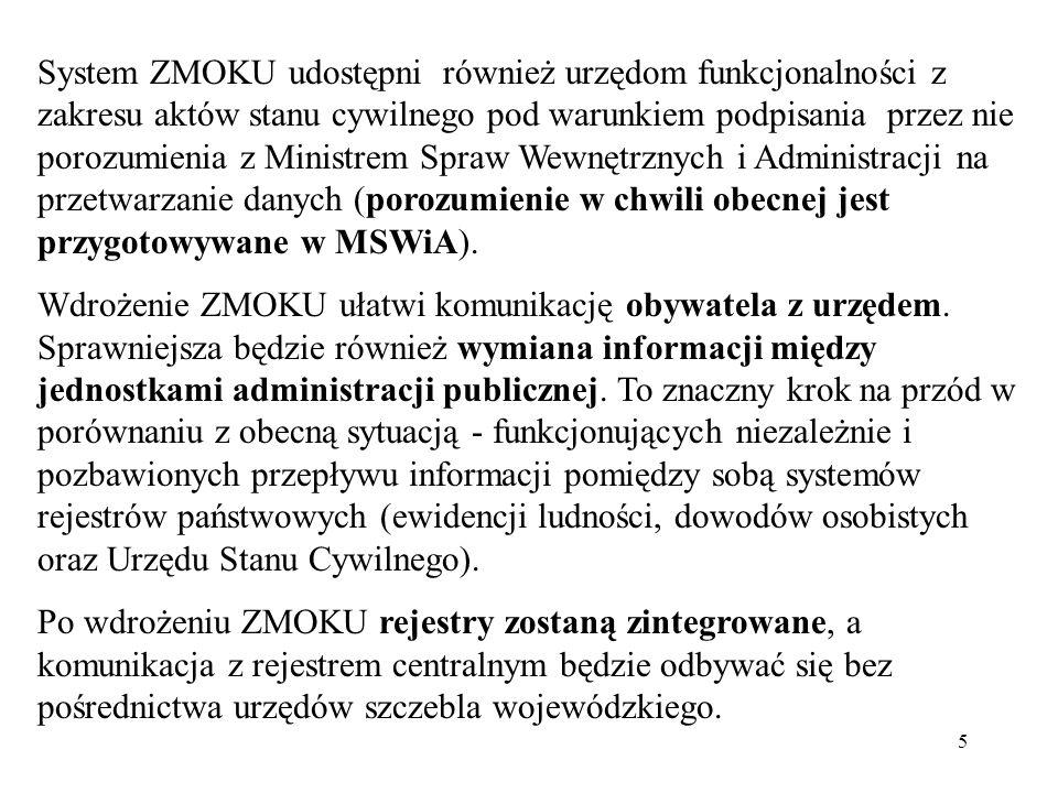 System ZMOKU udostępni również urzędom funkcjonalności z zakresu aktów stanu cywilnego pod warunkiem podpisania przez nie porozumienia z Ministrem Spraw Wewnętrznych i Administracji na przetwarzanie danych (porozumienie w chwili obecnej jest przygotowywane w MSWiA).