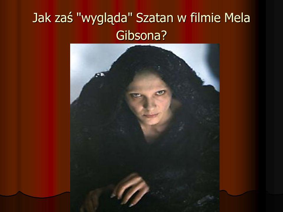 Jak zaś wygląda Szatan w filmie Mela Gibsona