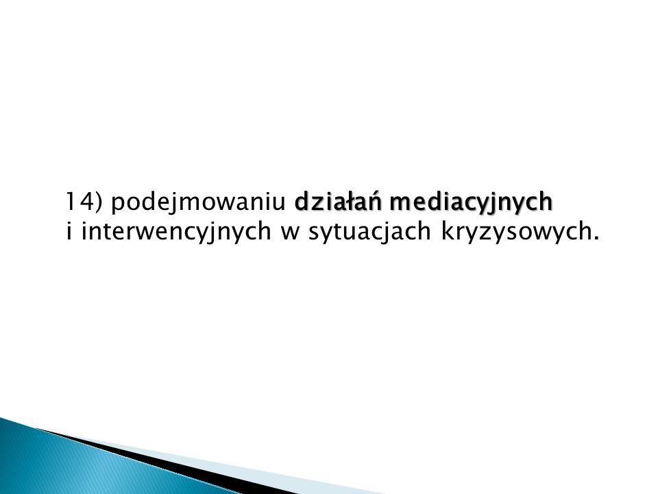 14) podejmowaniu działań mediacyjnych i interwencyjnych w sytuacjach kryzysowych.
