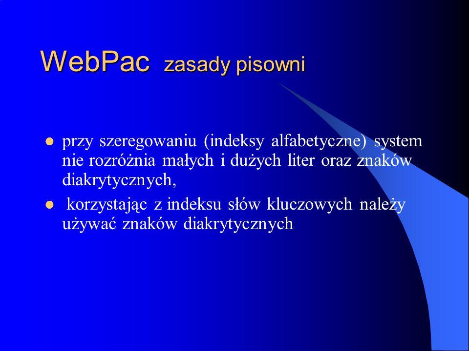 WebPac zasady pisowniprzy szeregowaniu (indeksy alfabetyczne) system nie rozróżnia małych i dużych liter oraz znaków diakrytycznych,
