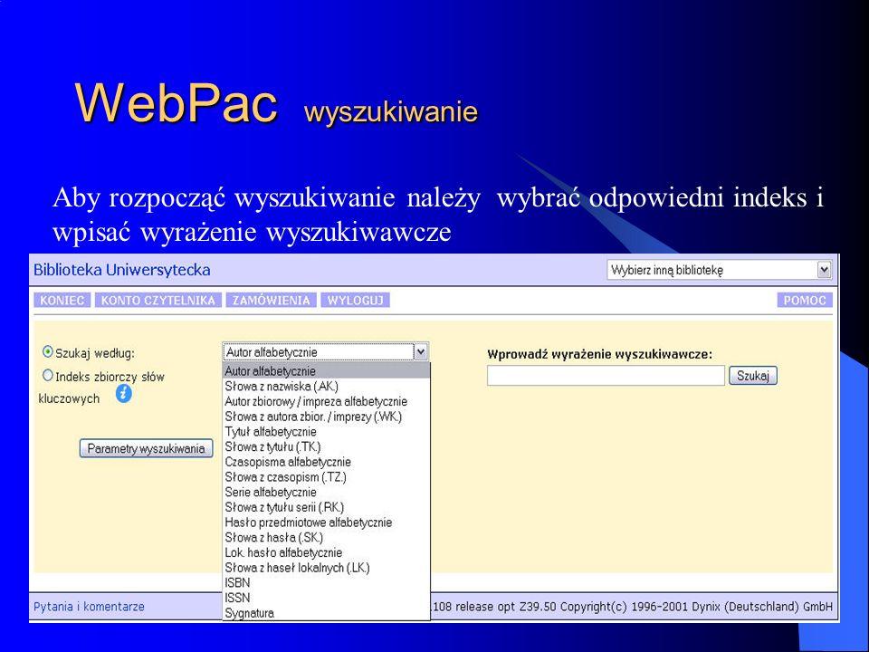WebPac wyszukiwanie Aby rozpocząć wyszukiwanie należy wybrać odpowiedni indeks i wpisać wyrażenie wyszukiwawcze.