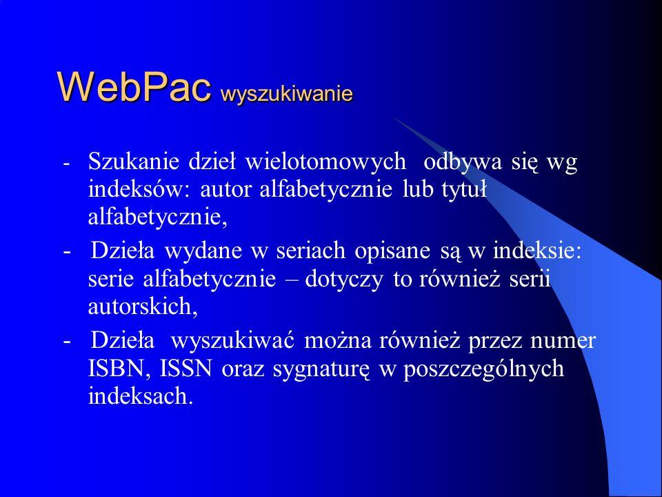 WebPac wyszukiwanie- Szukanie dzieł wielotomowych odbywa się wg indeksów: autor alfabetycznie lub tytuł alfabetycznie,