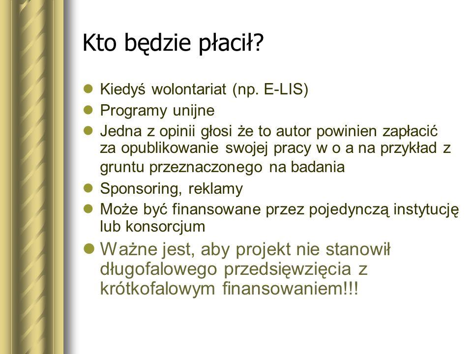 Kto będzie płacił Kiedyś wolontariat (np. E-LIS) Programy unijne.