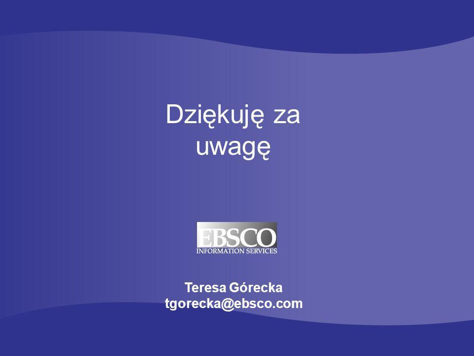 Dziękuję za uwagę Teresa Górecka tgorecka@ebsco.com