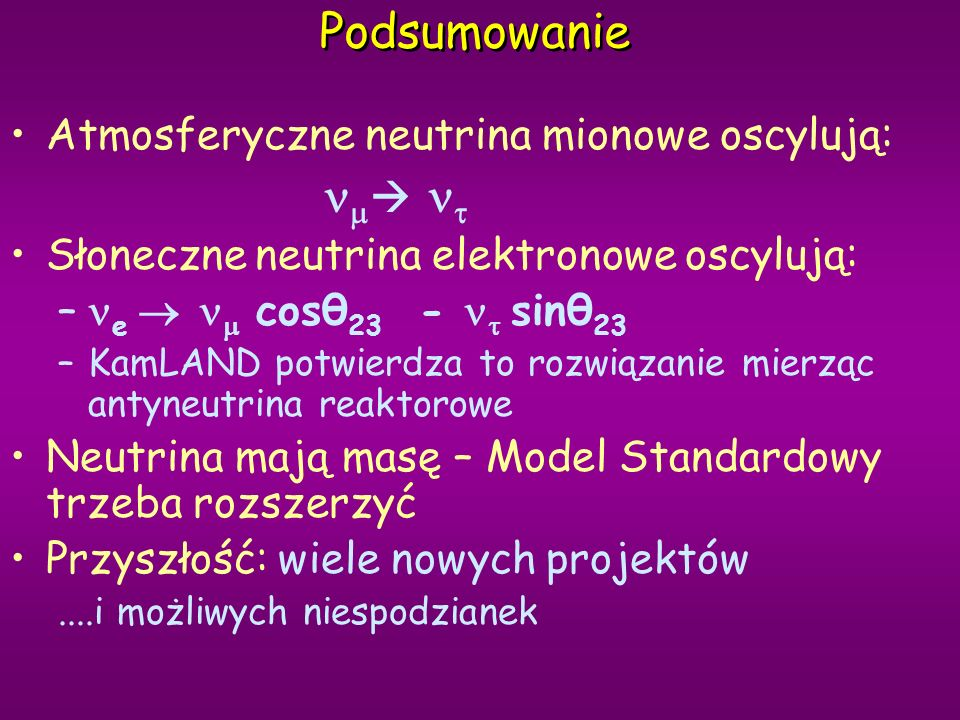 Podsumowanie Atmosferyczne neutrina mionowe oscylują: nm nt