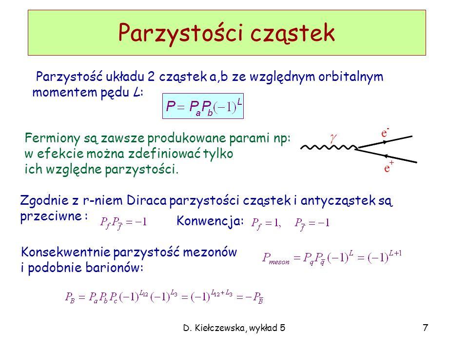 Parzystości cząstek Parzystość układu 2 cząstek a,b ze względnym orbitalnym momentem pędu L: Fermiony są zawsze produkowane parami np: