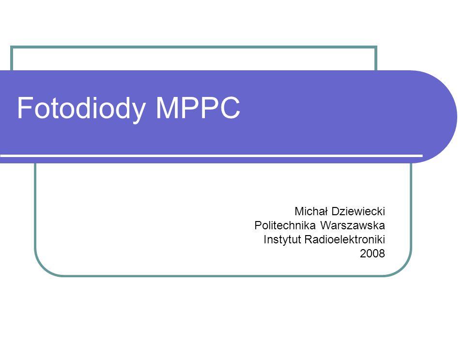 Fotodiody MPPC Michał Dziewiecki Politechnika Warszawska