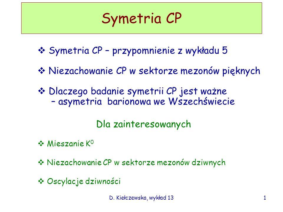 Symetria CP Symetria CP – przypomnienie z wykładu 5