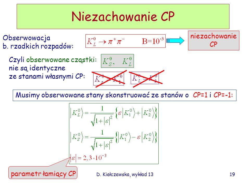 Niezachowanie CP niezachowanie Obserwowacja CP b. rzadkich rozpadów: