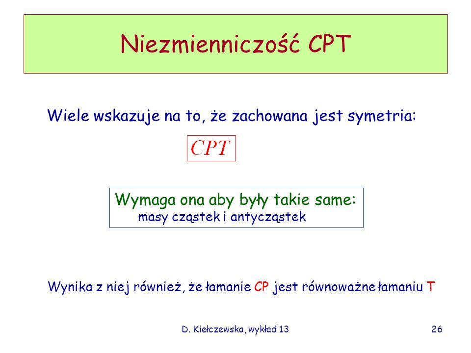 Niezmienniczość CPT Wiele wskazuje na to, że zachowana jest symetria:
