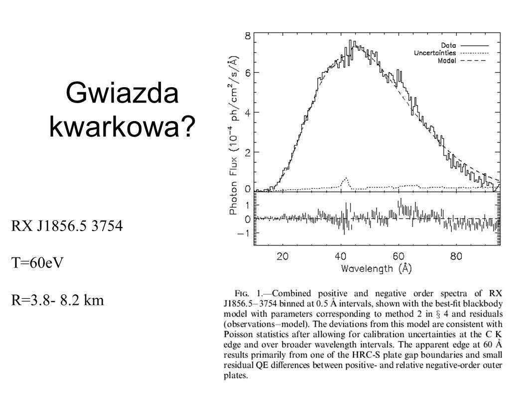 Gwiazda kwarkowa RX J1856.5 3754 T=60eV R=3.8- 8.2 km