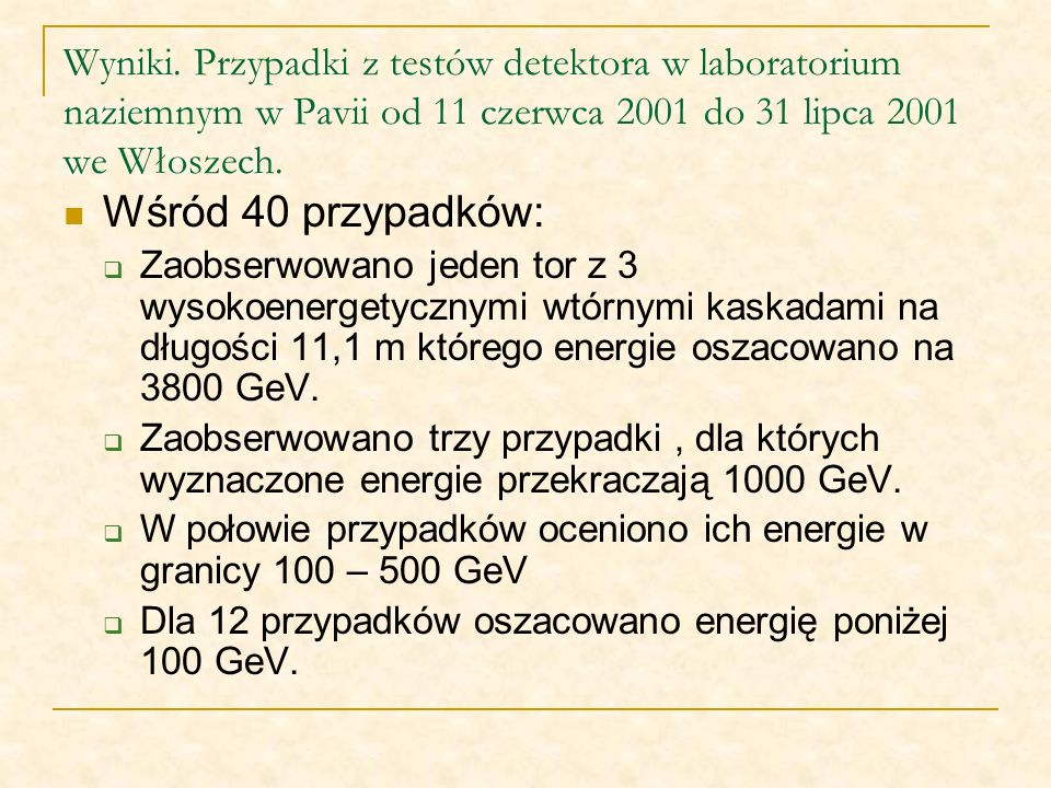 Wyniki. Przypadki z testów detektora w laboratorium naziemnym w Pavii od 11 czerwca 2001 do 31 lipca 2001 we Włoszech.