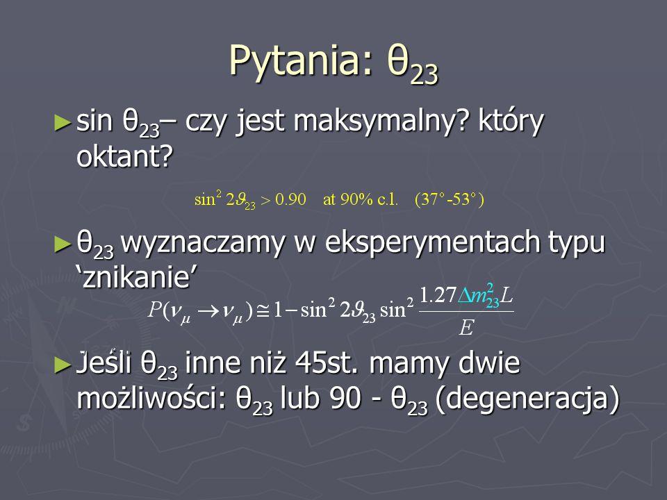 Pytania: θ23 sin θ23– czy jest maksymalny który oktant