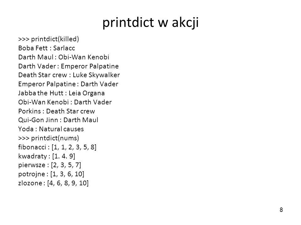 printdict w akcji >>> printdict(killed) Boba Fett : Sarlacc