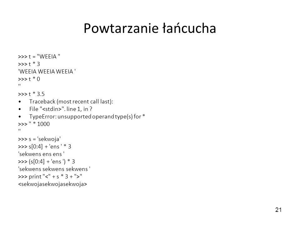 Powtarzanie łańcucha >>> t = WEEIA >>> t * 3