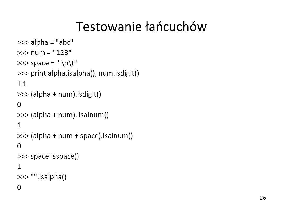 Testowanie łańcuchów >>> alpha = abc