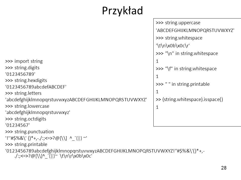 Przykład >>> string.uppercase ABCDEFGHIJKLMNOPQRSTUVWXYZ