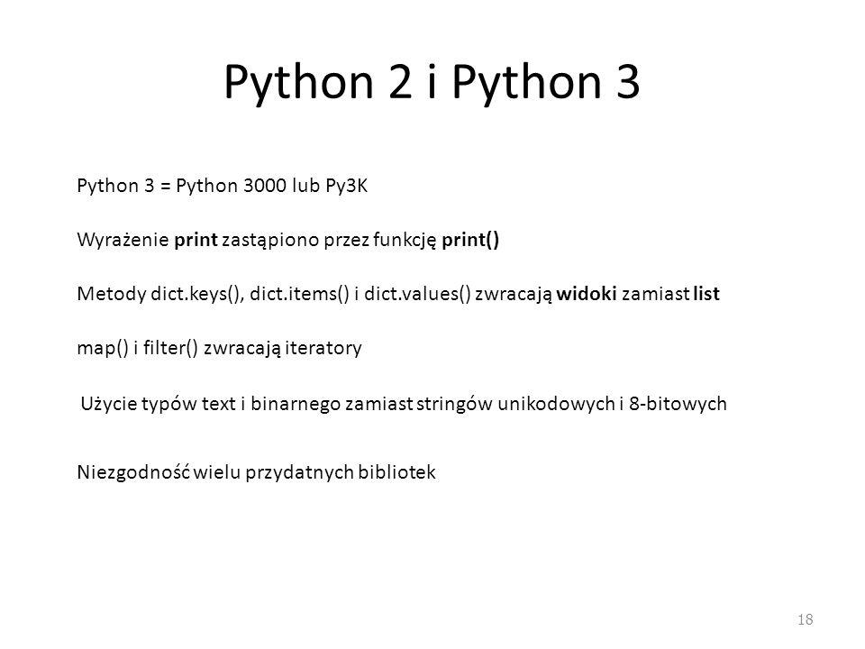 Python 2 i Python 3 Python 3 = Python 3000 lub Py3K