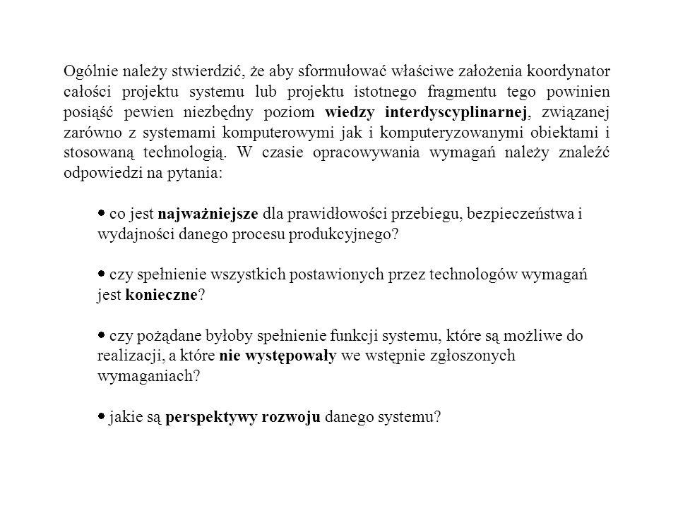 Ogólnie należy stwierdzić, że aby sformułować właściwe założenia koordynator całości projektu systemu lub projektu istotnego fragmentu tego powinien posiąść pewien niezbędny poziom wiedzy interdyscyplinarnej, związanej zarówno z systemami komputerowymi jak i komputeryzowanymi obiektami i stosowaną technologią. W czasie opracowywania wymagań należy znaleźć odpowiedzi na pytania: