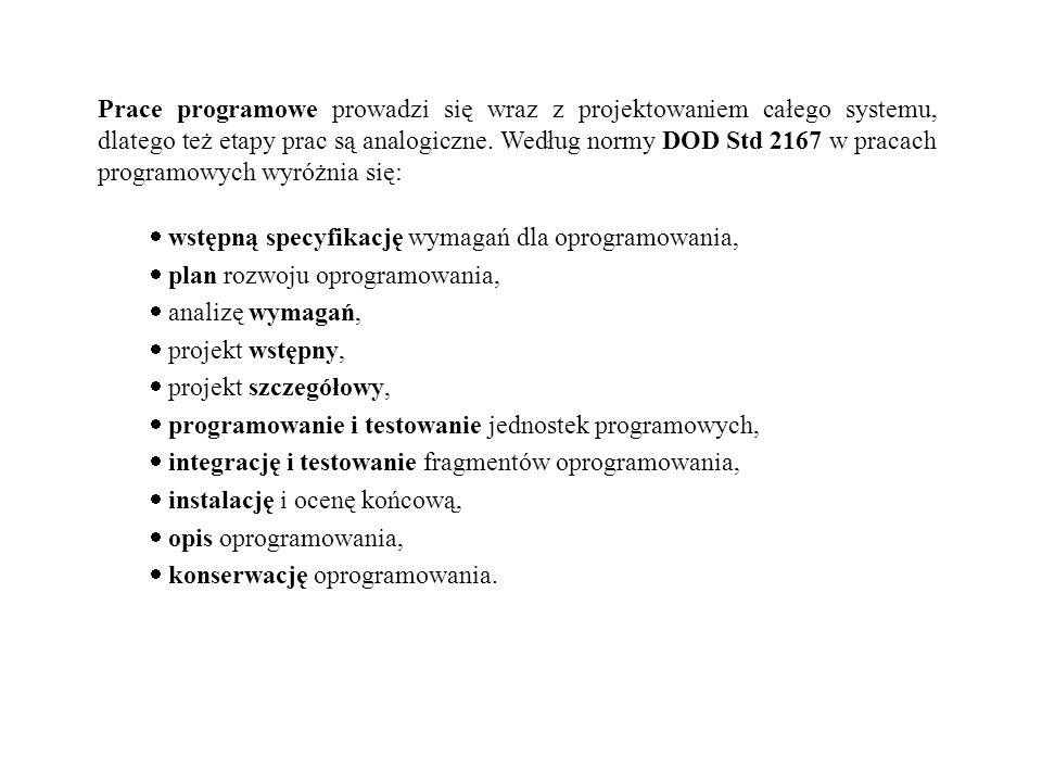 Prace programowe prowadzi się wraz z projektowaniem całego systemu, dlatego też etapy prac są analogiczne. Według normy DOD Std 2167 w pracach programowych wyróżnia się: