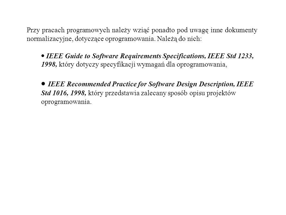 Przy pracach programowych należy wziąć ponadto pod uwagę inne dokumenty normalizacyjne, dotyczące oprogramowania. Należą do nich: