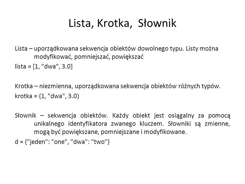 Lista, Krotka, Słownik Lista – uporządkowana sekwencja obiektów dowolnego typu. Listy można modyfikować, pomniejszać, powiększać.